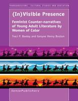 In Visible Presence  Feminist Counter narratives of Young Adult Literature by Women of Color PDF