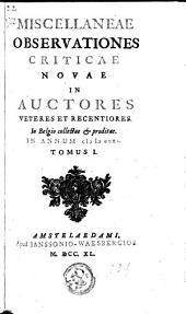 Miscellaneae observationes criticae novae in auctores veteres et recentiores: in Belgio collectae & proditae, Volumes 1-3