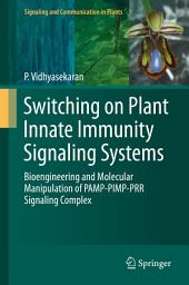 Switching on Plant Innate Immunity Signaling Systems: Bioengineering and Molecular Manipulation of PAMP-PIMP-PRR Signaling Complex