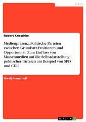 Zwischen Grundsatz-Positionen und Opportunität. Einfluss von Massenmedien auf die Selbstdarstellung politischer Parteien: SPD und CDU