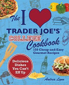 The I Love Trader Joe s College Cookbook Book