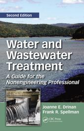 Water and Wastewater Treatment: A Guide for the Nonengineering Professional, Second Edition, Edition 2