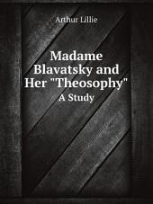 "Madame Blavatsky and Her ""theosophy"": A Study"