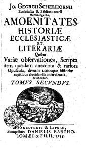 Amoenitates historiae ecclesiasticae et literariae quibus variae quaedam anecdota ...: Tomus secundus, Volume 2
