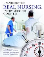 REAL NURSING  Every Second Counts    A Comprehensive Guide book On American Nursing   Healthcare Issues  From Real Nurses         POV  PDF