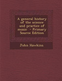 A General History of the Science and Practice of Music   Primary Source Edition PDF