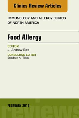 Food Allergy  An Issue of Immunology and Allergy Clinics of North America PDF
