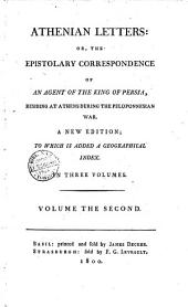 Athenian Letters: Or, The Epistolary Correspondence of an Agent of the King of Persia, Residing at Athens During the Peloponnesian War. Volume the First [-third]: Volume 1