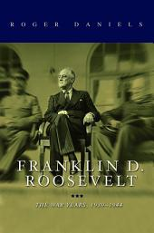 Franklin D. Roosevelt: The War Years, 1939-1945