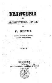 Opere complete di Francesco Milizia risguardanti le belle arti. Tom. 1. [-9.]: Principii di architettura civile di F. Milizia ... Tom. 1, Volume 6