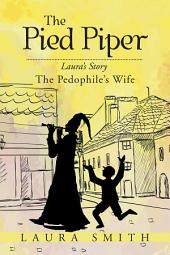 The Pied Piper: Laura's Story the Pedophile's Wife