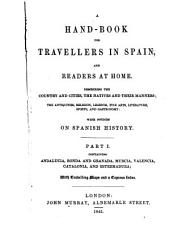 A Hand-book for Travellers in Spain: And Readers at Home : Describing the Country and Cities, the Natives and Their Manners, the Antiquities, Religion, Legends, Fine Arts, Literature, Sports, and Gastronomy : with Notices on Spanish History, Volume 1