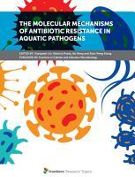 The Molecular Mechanisms of Antibiotic Resistance in Aquatic Pathogens PDF