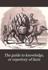 The Guide to Knowledge, Or Repertory of Facts: Forming a Complete Library of Entertaining Information, in the Several Departments of Science, Lterature, and Art, Embellished by Several Hundred Engravings