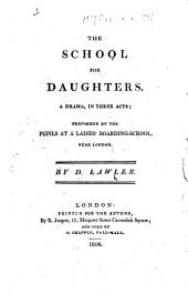 The School for Daughters. A Drama, Etc