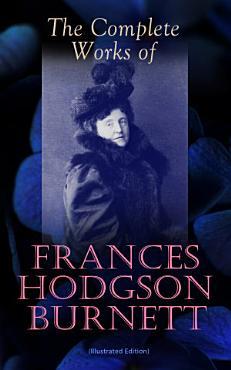 The Complete Works of Frances Hodgson Burnett  Illustrated Edition  PDF