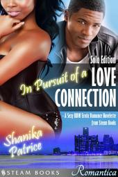 In Pursuit of a Love Connection (Solo Edition) - A Sexy BBW Erotic Romance Novelette from Steam Books: Solo Edition