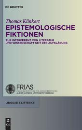 Epistemologische Fiktionen: Zur Interferenz von Literatur und Wissenschaft seit der Aufklärung