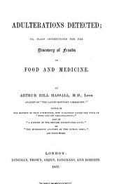 Adulterations Detected: Or, Plain Instructions for the Discovery of Frauds in Food and Medicine