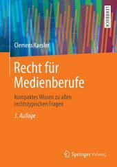 Recht für Medienberufe: Kompaktes Wissen zu allen rechtstypischen Fragen, Ausgabe 3