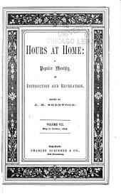 Hours at Home: a Popular Monthly of Instruction and Recreation: Volume 7
