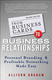 From Business Cards to Business Relationships: Personal Branding and Profitable Networking Made Easy, Edition 2