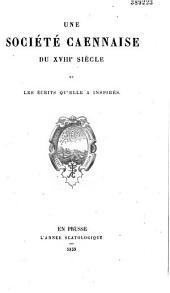 Une société caennaise du XVIIIe siècle et les écrits qu'elle a inspirés