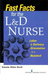 Fast Facts for the L & D Nurse: Labor & Delivery Orientation in a Nutshell