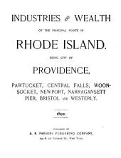 Industries and Wealth of the Principal Points in Rhode Island: Being City of Providence, Pawtucket, Central Falls, Woonsocket, Newport, Narragansett Pier, Bristol and Westerly