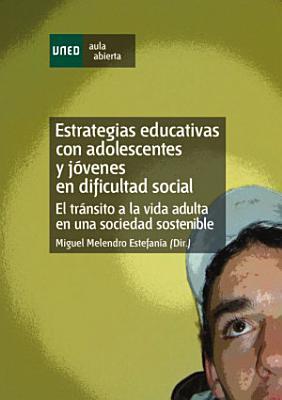 Estrategias Educativas Con Adolescentes Y J  Venes En Dificultad Social  El Tr  Nsito a La Vida Adulta En Una Sociedad Sostenible PDF
