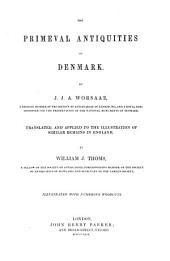 The primeval antiquities of Denmark: Translated and applied to the illustration of similar remains in England by Will. J. Thoms