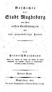 Geschichte der Stadt Magdeburg von ihrer ersten Entstehung an bis auf gegenwärtige Zeiten: Band 3