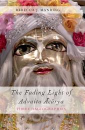 The Fading Light of Advaita Acarya: Three Hagiographies