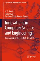 Innovations in Computer Science and Engineering: Proceedings of the Fourth ICICSE 2016