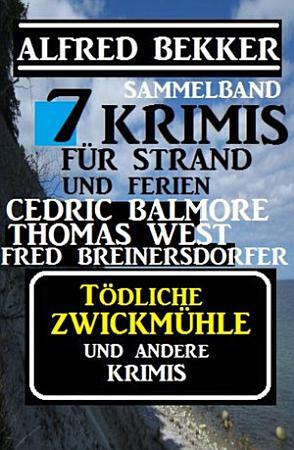 Sammelband 7 Krimis  T  dliche Zwickm  hle und andere Krimis PDF