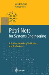 Petri Nets for Systems Engineering: A Guide to Modeling, Verification, and Applications