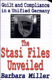 The Stasi Files Unveiled: Guilt and Compliance in a Unified Germany