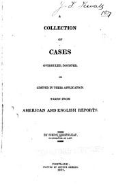 A collection of cases overruled, denied, doubted, or limited in their application, taken from American and English reports
