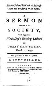 Faith in God and His Word, the Establishment and Prosperity of His People: A Sermon Preached to the Society, which Support the Wednesday's Evening Lecture in Great East-Cheap, December 27, 1753. ... By John Gill, Part 4