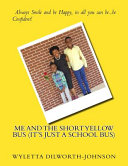 Me and the Short Yellow Bus  It s Just a School Bus  PDF