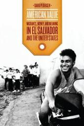 American Value: Migrants, Money, and Meaning in El Salvador and the United States