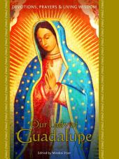 Our Lady of Guadalupe: Devotions, Prayers & Living Wisdom