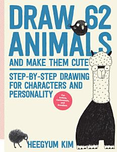Draw 62 Animals and Make Them Cute Book
