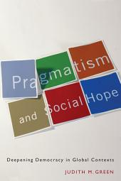 Pragmatism and Social Hope: Deepening Democracy in Global Contexts