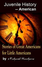 Stories of Great Americans for Little Americans: Juvenile History - - American