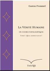 La Vérité Humaine, un cours d'apologétique, volume I: Quel homme suis-je ?