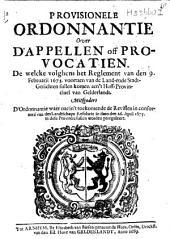 Provisionele ordonnantie over d'appellen off provocatien, de welcke volghens het reglement van den 9. Februarii 1675 voortaen van de land- ende stadt-gerichten sullen komen aen't Hoff-Provinciael van Gelderlandt: mitsgaders d'Ordonnantie waer nae in't toekomende de revisien in conformite van des landtschaps resolutie in dato den 26. April 1675 in dese provintie sullen worden gereguleert