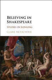 Believing in Shakespeare: Studies in Longing