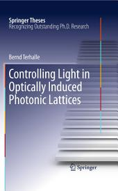 Controlling Light in Optically Induced Photonic Lattices: Controlling Light In Optically Induced Photonic Lattices