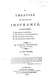 A Treatise on the Law of Insurance: In Four Books; I. Of Marine Insurances, II. Of Bottomry and Respondentia, III. Of Insurance Upon Lives, IV. Of Insurance Against Fire, Volume 2